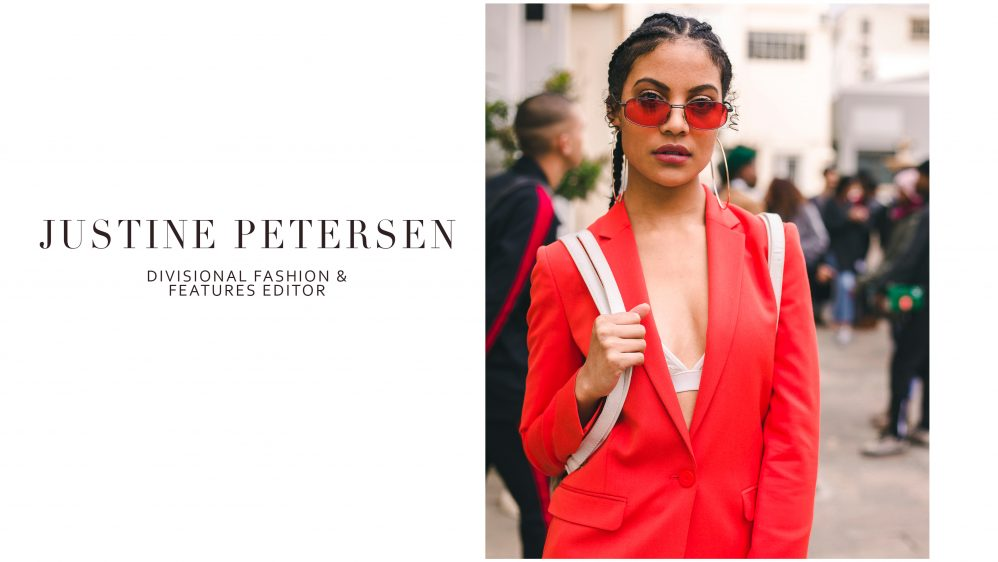DIVISIONAL FASHION & FEATURES EDITOR- JUSTINE PETERSEN